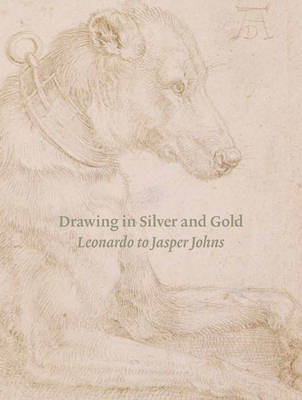 Drawing in Silver and Gold: Leonardo to Jasper Johns (Hardback)