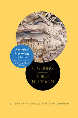 Analytical Psychology in Exile: The Correspondence of C. G. Jung and Erich Neumann - Philemon Foundation Series 10 (Hardback)