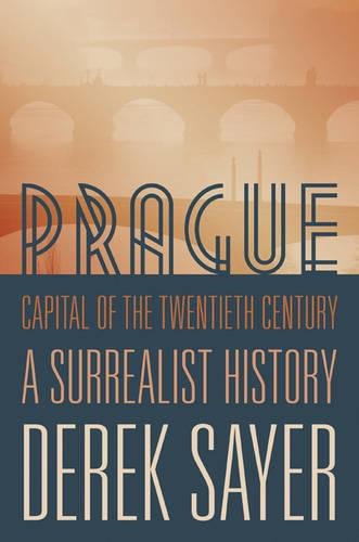 Prague, Capital of the Twentieth Century: A Surrealist History (Paperback)
