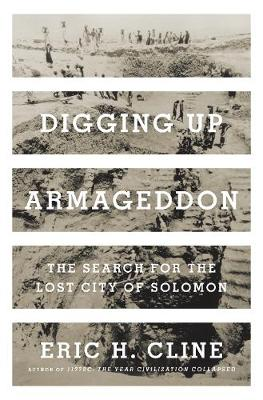 Digging Up Armageddon: The Search for the Lost City of Solomon (Hardback)
