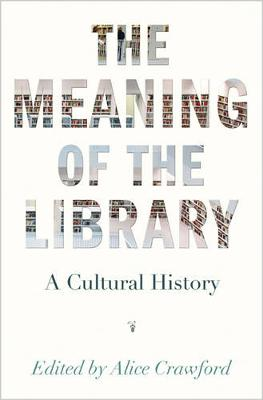 The Meaning of the Library: A Cultural History (Hardback)