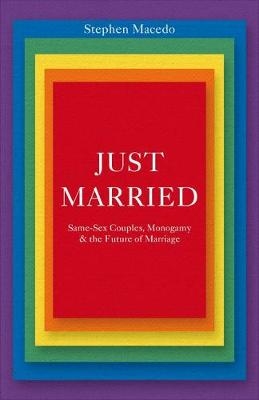 Just Married: Same-Sex Couples, Monogamy, and the Future of Marriage (Hardback)