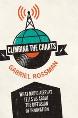 Climbing the Charts: What Radio Airplay Tells Us about the Diffusion of Innovation (Paperback)