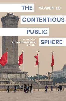 The Contentious Public Sphere: Law, Media, and Authoritarian Rule in China - Princeton Studies in Contemporary China 2 (Hardback)