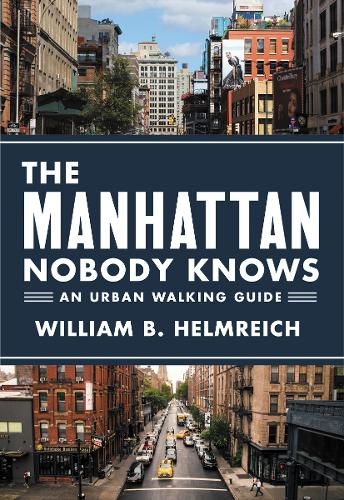 The Manhattan Nobody Knows: An Urban Walking Guide (Paperback)
