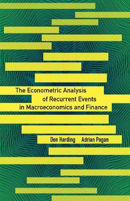 The Econometric Analysis of Recurrent Events in Macroeconomics and Finance - The Econometric and Tinbergen Institutes Lectures (Hardback)