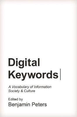 Digital Keywords: A Vocabulary of Information Society and Culture - Princeton Studies in Culture and Technology 8 (Hardback)