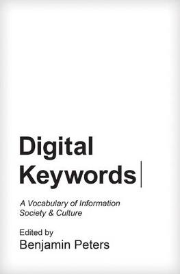 Digital Keywords: A Vocabulary of Information Society and Culture - Princeton Studies in Culture and Technology 8 (Paperback)