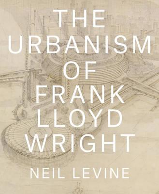 The Urbanism of Frank Lloyd Wright (Hardback)