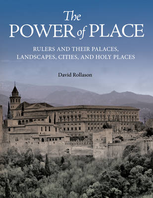 The Power of Place: Rulers and Their Palaces, Landscapes, Cities, and Holy Places (Hardback)
