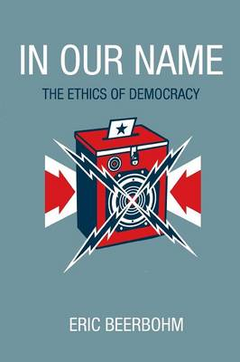 In Our Name: The Ethics of Democracy (Paperback)