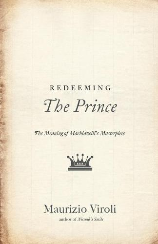 Redeeming The Prince: The Meaning of Machiavelli's Masterpiece (Paperback)