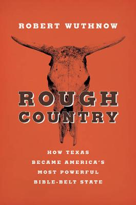 Rough Country: How Texas Became America's Most Powerful Bible-Belt State (Paperback)