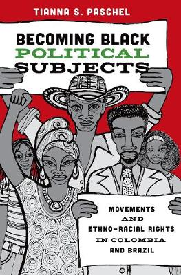 Becoming Black Political Subjects: Movements and Ethno-Racial Rights in Colombia and Brazil (Hardback)
