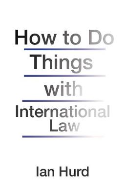 How to Do Things with International Law (Hardback)