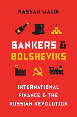 Bankers and Bolsheviks: International Finance and the Russian Revolution (Hardback)