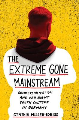 The Extreme Gone Mainstream: Commercialization and Far Right Youth Culture in Germany - Princeton Studies in Cultural Sociology 75 (Hardback)