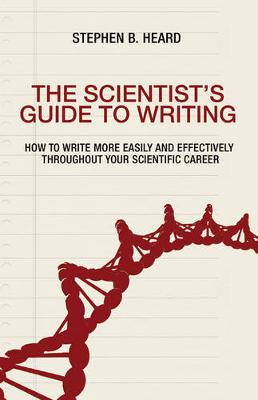 The Scientist's Guide to Writing: How to Write More Easily and Effectively throughout Your Scientific Career (Paperback)