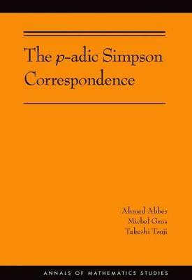 The p-adic Simpson Correspondence (AM-193) - Annals of Mathematics Studies 224 (Hardback)