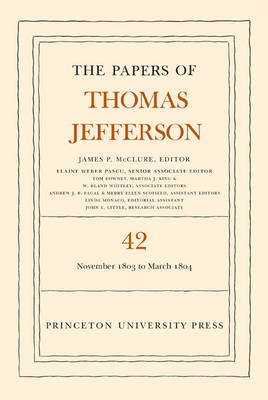 The Papers of Thomas Jefferson, Volume 42: 16 November 1803 to 10 March 1804 - The Papers of Thomas Jefferson 42 (Hardback)