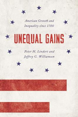 Unequal Gains: American Growth and Inequality since 1700 - The Princeton Economic History of the Western World 72 (Hardback)