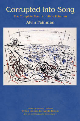 Corrupted into Song: The Complete Poems of Alvin Feinman (Hardback)