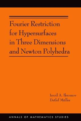 Fourier Restriction for Hypersurfaces in Three Dimensions and Newton Polyhedra (AM-194) - Annals of Mathematics Studies 356 (Paperback)