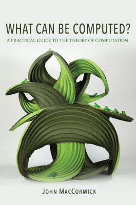 What Can Be Computed?: A Practical Guide to the Theory of Computation (Hardback)