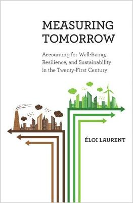 Measuring Tomorrow: Accounting for Well-Being, Resilience, and Sustainability in the Twenty-First Century (Hardback)