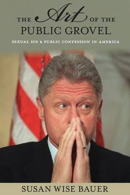 The Art of the Public Grovel: Sexual Sin and Public Confession in America (Paperback)