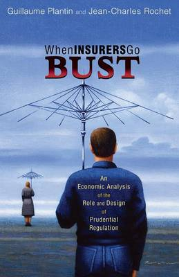 When Insurers Go Bust: An Economic Analysis of the Role and Design of Prudential Regulation (Paperback)