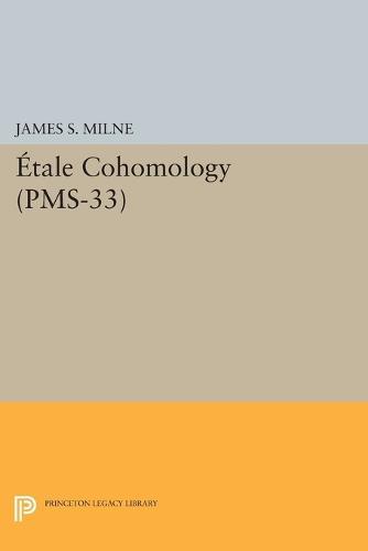 Etale Cohomology (PMS-33), Volume 33 - Princeton Mathematical Series (Paperback)