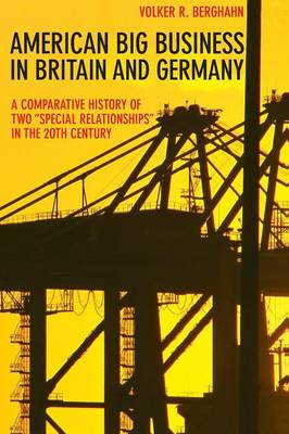 "American Big Business in Britain and Germany: A Comparative History of Two ""Special Relationships"" in the 20th Century (Paperback)"