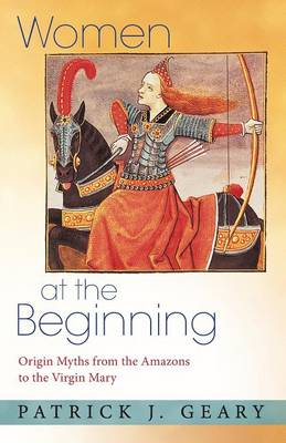 Women at the Beginning: Origin Myths from the Amazons to the Virgin Mary (Paperback)