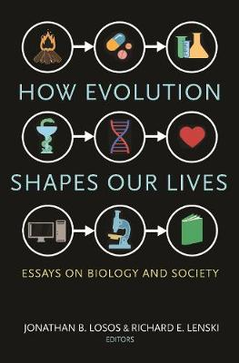 How Evolution Shapes Our Lives: Essays on Biology and Society (Hardback)