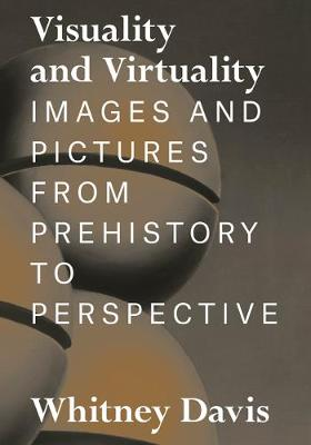 Visuality and Virtuality: Images and Pictures from Prehistory to Perspective (Hardback)
