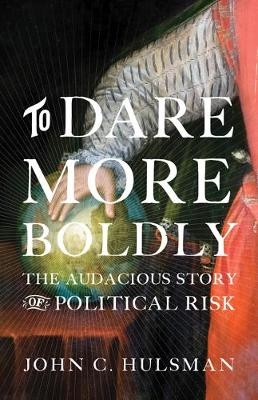 To Dare More Boldly: The Audacious Story of Political Risk (Hardback)