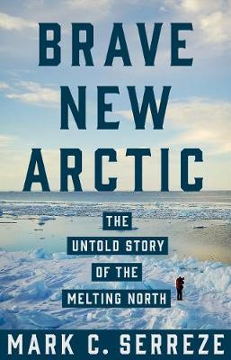 Brave New Arctic: The Untold Story of the Melting North - Science Essentials 30 (Hardback)