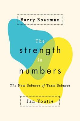 The Strength in Numbers: The New Science of Team Science (Hardback)