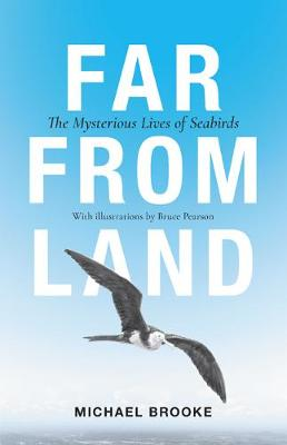 Far from Land: The Mysterious Lives of Seabirds (Hardback)