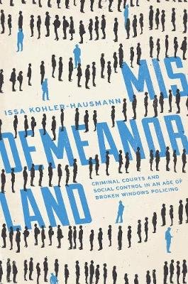 Misdemeanorland: Criminal Courts and Social Control in an Age of Broken Windows Policing (Hardback)