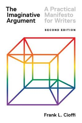 The Imaginative Argument: A Practical Manifesto for Writers - Second Edition (Paperback)