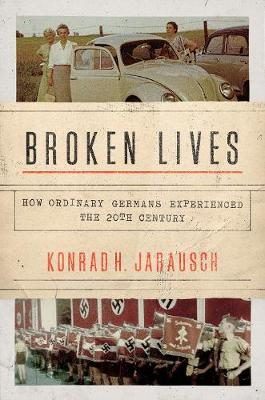 Broken Lives: How Ordinary Germans Experienced the 20th Century (Hardback)