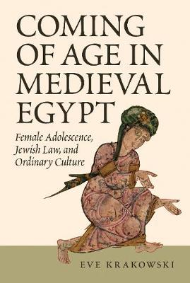 Coming of Age in Medieval Egypt: Female Adolescence, Jewish Law, and Ordinary Culture (Hardback)