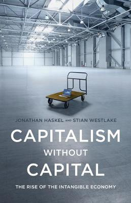 Capitalism without Capital: The Rise of the Intangible Economy (Hardback)