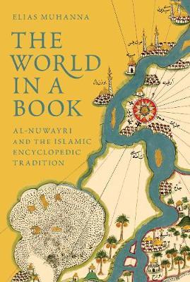 The World in a Book: Al-Nuwayri and the Islamic Encyclopedic Tradition (Hardback)