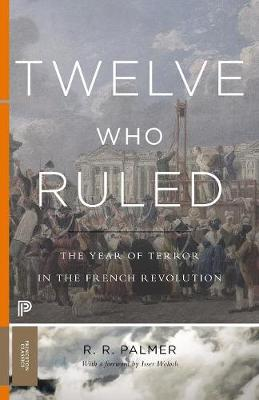 Twelve Who Ruled: The Year of Terror in the French Revolution - Princeton Classics 28 (Paperback)