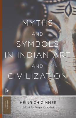 Myths and Symbols in Indian Art and Civilization - Mythos: The Princeton/Bollingen Series in World Mythology 30 (Paperback)