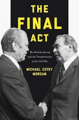 The Final Act: The Helsinki Accords and the Transformation of the Cold War - America in the World 26 (Hardback)
