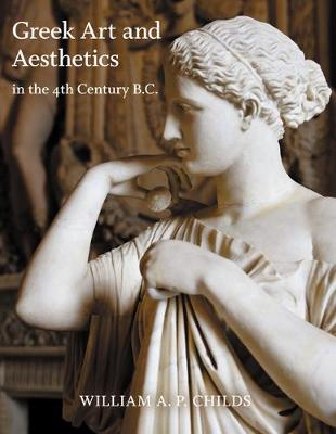 Greek Art and Aesthetics in the Fourth Century B.C. - Publications of the Department of Art and Archaeology, Princeton University (Paperback)